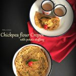 Chickpea Flour Crepes with Potato Stuffing / Besan Chilla