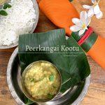 Peerkangai Kootu | Ridge Gourd Lentil Curry